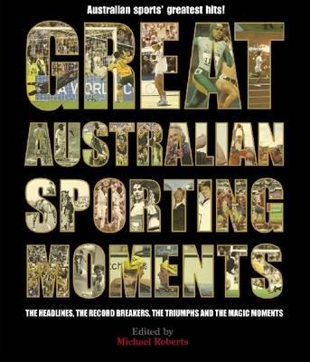 Great Australian Sporting Moments (Hardback)