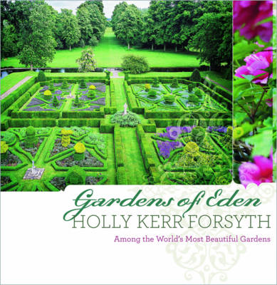 Gardens of Eden: Among the World's Most Beautiful Gardens (Hardback)