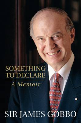 Something to Declare: The Memoirs of Sir James Gobbo (Hardback)