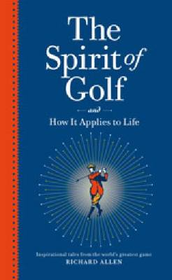 The Spirit Of Golf And How It Applies To Life (Hardback)