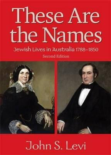 These Are The NamesJewish Lives in Australia, 1788-1850 (Hardback)