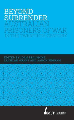 Beyond Surrender: Australian Prisoners of War in the Twentieth Century (Hardback)