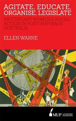 Agitate, Educate, Organise, Legislate: Protestant Women's Social Action in Post-Suffrage Australia (Paperback)