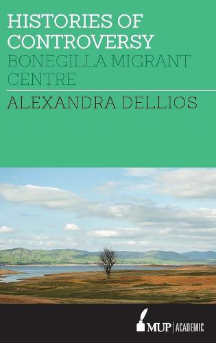Histories of Controversy: Bonegilla Migrant Centre (Paperback)
