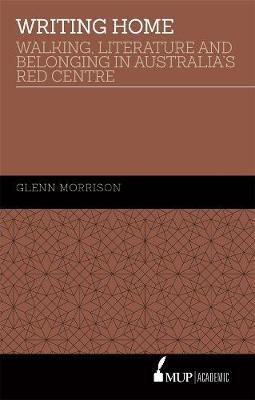 Writing Home: Walking, Literature and Belonging in Australia's Red Centre (Hardback)