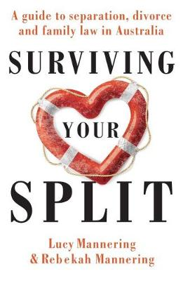 Surviving Your Split: A Guide to Separation, Divorce and Family Law in Australia (Paperback)