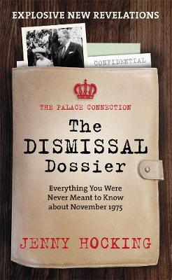 The Dismissal Dossier: The Palace Connection: Everything You Were Never Meant to Know about November 1975 (Paperback)