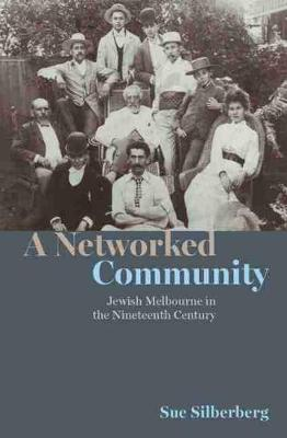 A Networked Community: Jewish Melbourne in the Nineteenth Century (Paperback)