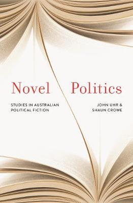 Novel Politics: Studies in Australian political fiction (Hardback)