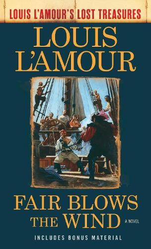 Fair Blows the Wind: A Novel - Louis L'Amour's Lost Treasures (Paperback)