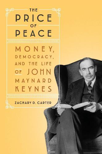 Price of Peace: Money, Democracy, and the Life of John Maynard Keynes (Hardback)