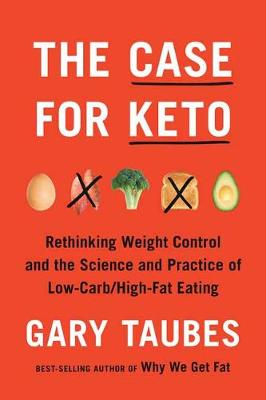 The Case for Keto: The Case for Keto, Carbohydrate Restriction, and Rethinking Weight Control (Hardback)