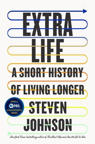 Extra Life: A Short History of Living Longer (Hardback)