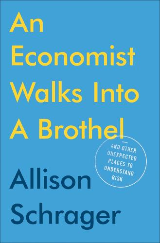 An Economist Walks Into A Brothel: And Other Unexpected Places to Understand Risk (Paperback)
