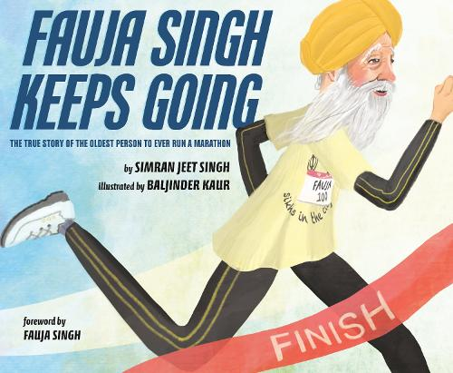 Fauja Singh Keeps Going: The True Story of the Oldest Person to Ever Run a Marathon (Hardback)