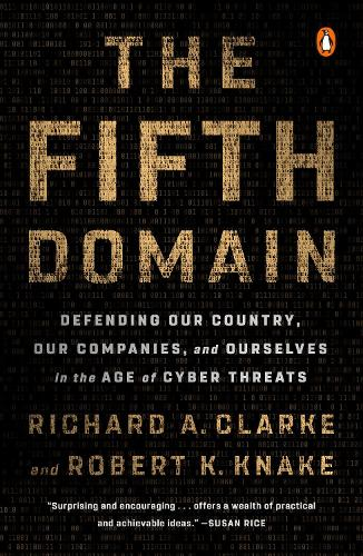The Fifth Domain: Defending Our Country, Our Companies, and Ourselves in the Age of Cyber Threats (Paperback)
