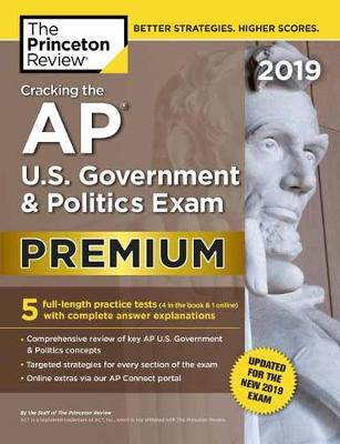 Cracking the AP U.S. Government and Politics Exam 2019: Premium Edition: Revised for the New 2019 Exam - College Test Prep (Paperback)