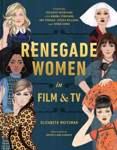 Renegade Women: 50 Trailblazers in Film and TV (Hardback)