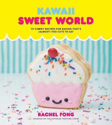 Kawaii Sweet World: 75 Cute, Colorful Confections (Hardback)