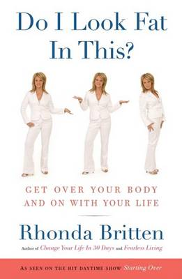 Do I Look Fat in This: Get Over Your Body and on with Your Life (Paperback)