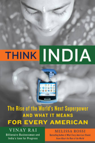 Think India: The Rise of the World's Next Great Power and What it Means for Business, Politics and Everything Else (Hardback)