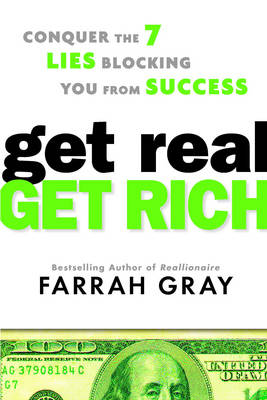 Get Real, Get Rich: Conquer the 7 Lies Blocking You from Success (Hardback)