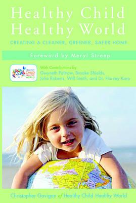 Healthy Child Healthy World: Creating a Cleaner, Greener, Safer Home (Hardback)