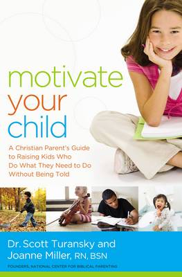 Motivate Your Child: A Christian Parent's Guide to Raising Kids Who Do What They Need to Do Without Being Told (Paperback)