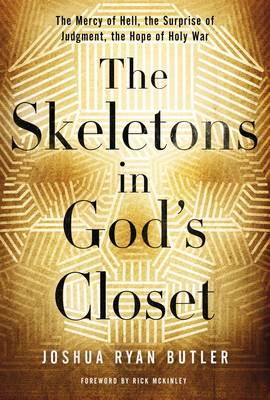 The Skeletons in God's Closet: The Mercy of Hell, the Surprise of Judgment, the Hope of Holy War (Paperback)