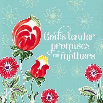 God's Tender Promises for Mothers (Hardback)