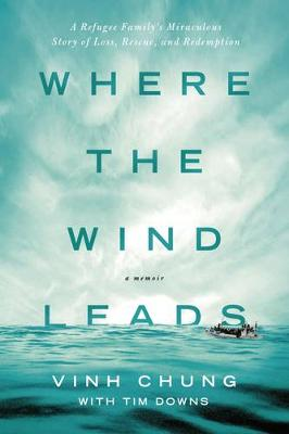 Where the Wind Leads: A Refugee Family's Miraculous Story of Loss, Rescue, and Redemption (Paperback)