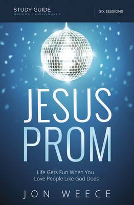 Jesus Prom Study Guide with DVD: Life Gets Fun When You Love People Like God Does (Paperback)
