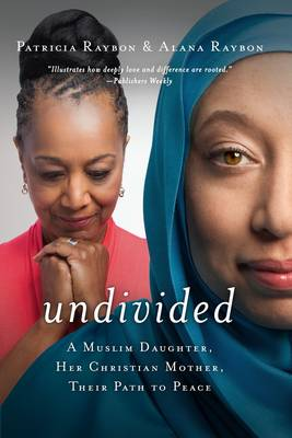 Undivided: A Muslim Daughter, Her Christian Mother, Their Path to Peace (Hardback)