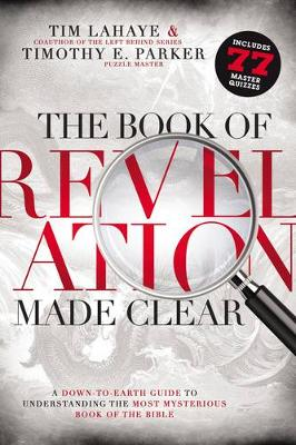 The Book of Revelation Made Clear: A Down-To-Earth Guide to Understanding the Most Mysterious Book of the Bible (Paperback)