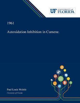 Autoxidation Inhibition in Cumene. (Paperback)