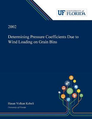 Determining Pressure Coefficients Due to Wind Loading on Grain Bins (Paperback)