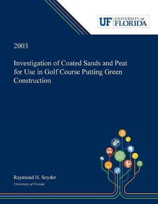 Investigation of Coated Sands and Peat for Use in Golf Course Putting Green Construction (Paperback)