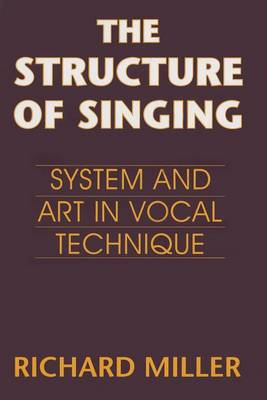 The Structure of Singing: System and Art of Vocal Technique (Paperback)