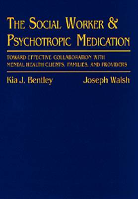 Social Worker and Psychotropic Medication: Toward Effective Collaboration with Mental Health Clients, Families and Providers (Paperback)