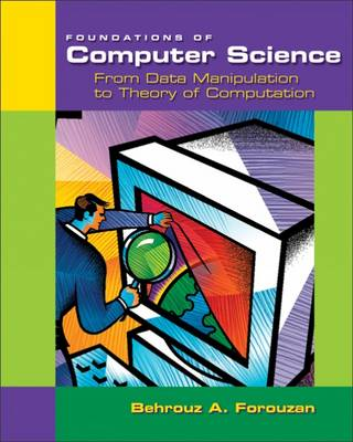 Foundations of Computer Science: From Data Manipulation to Theory of Computation (Paperback)