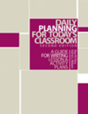 Daily Planning for Today's Classroom: A Guide to Writing Lesson and Activity Plans (Paperback)
