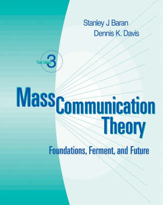 Mass Communication Theory: Foundations, Ferment and Future (Paperback)