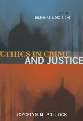 Ethics in Crime and Justice: Dilemmas and Decisions (Paperback)