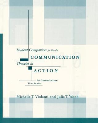 Student Companion for Wood's Communication Theories in Action: An Introduction, 3rd (Paperback)
