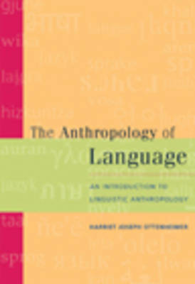 The Anthropology of Language: An Introduction to Linguistic Anthropology (Paperback)