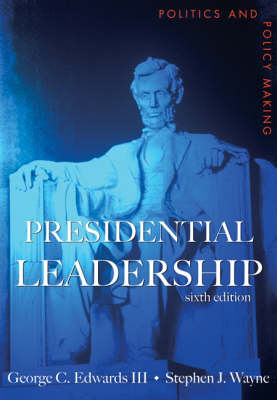 Presidential Leadership: Politics and Policy Making (Paperback)