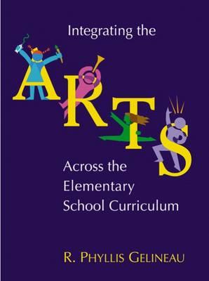 Integrating the Arts Across the Elementary School Curriculum (Hardback)
