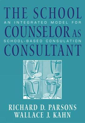 The School Counselor as Consultant: An Integrated Model for School-based Consultation (Paperback)
