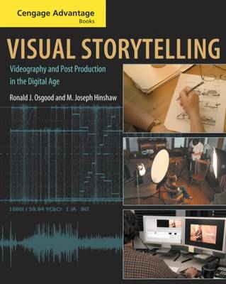 Visual Storytelling: Videography and Post Production in the Digital Age - Cengage Advantage Books