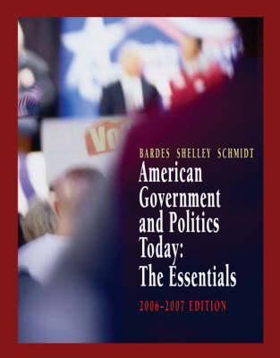 American Government and Politics Today: The Essentials 2006-2007 Edition (Paperback)